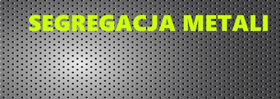 segregacja metalu